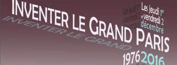 01-02/12/16 – Colloque international «Inventer le Grand Paris»