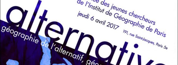 06/04/17 – Journée des jeunes chercheurs de l'Institut de Géographie de Paris «Géographie de l'alternatif, géographies alternatives ?»