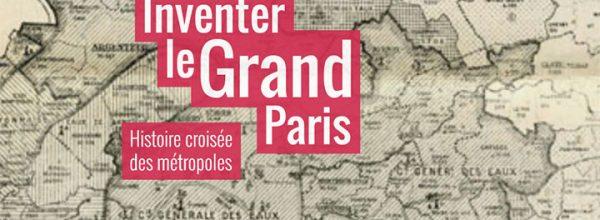 Découvrez le site «Inventer le Grand Paris, histoire croisée des métropoles»