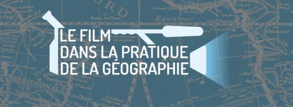 27-28-29/03/18 – Colloque «Le film dans la pratique de la géographie»