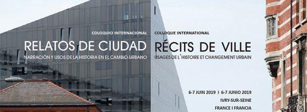 """06-07/06/19 – Colloque international """"Récits de ville : usages de l'histoire et changement urbain"""""""