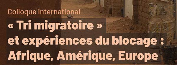 21-24/06/2021 – Colloque international «Tri migratoire et expériences du blocage : Afrique, Amérique, Europe»