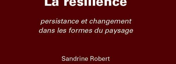 """""""La résilience – Persistance et changement dans les formes du paysage"""" le dernier ouvrage de Sandrine ROBERT"""